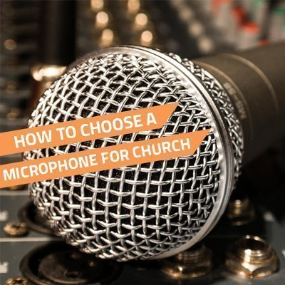 How To Choose Microphones For Church PA Systems