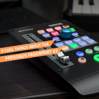 5 Cool Features Of The PreSonus FaderPort V2