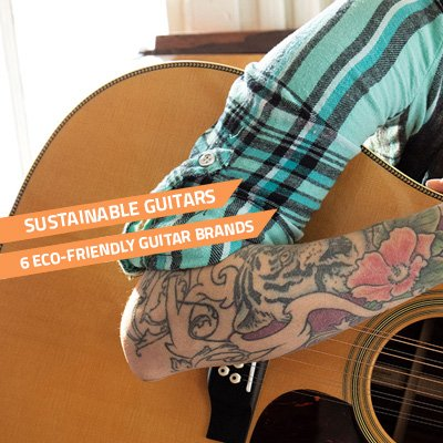 Sustainable Guitars - 6 Eco Friendly Guitar Brands
